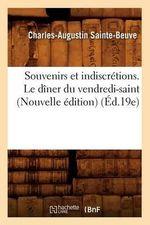 Souvenirs Et Indiscretions. Le Diner Du Vendredi-Saint (Nouvelle Edition) (Ed.19e) - Charles Augustin Sainte-Beuve