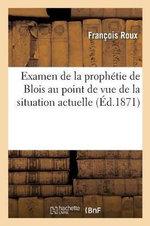 Examen de La Prophetie de Blois Au Point de Vue de La Situation Actuelle : Avec Un Appendice - Francois Roux