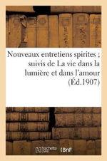 Nouveaux Entretiens Spirites; Suivis de La Vie Dans La Lumiere Et Dans L Amour - P Leymarie
