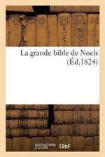 La Grande Bible de Noels, Anciens Et Nouveaux - Hachette Livre