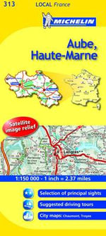 Aube, Haute-Marne : Aube, Haute-marne 313 - Michelin Travel Publications