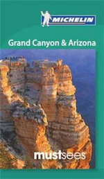 Grand Canyon & Arizona Must Sees - Michelin Travel Publications