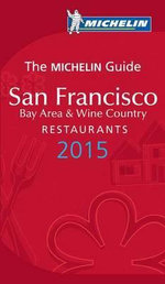 The Michelin Guide : San Francisco Bay Are & Wine Country 2015 : Michelin Guides - Michelin