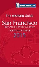 The Michelin Guide : San Francisco Bay Are & Wine Country 2015 - Michelin