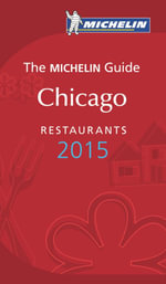 The Michelin Guide Chicago Restaurants 2015 : Michelin Guides - Michelin