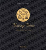 Mariage Freres French Tea : Three Centuries of Savoir-faire - Alain Stella