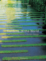 Gardens of the World : Two Thousand Years of Garden Design - Jean-Paul Pigeat