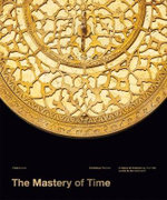 The Mastery of Time : Discoveries, Inventions, and Advances in Horology - Dominique Flechon