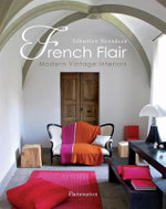 French Flair : Modern Vintage Interiors - Sebastien Siraudeau