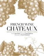 French Wine Chateaux : Distinctive Vintages and Their Estates - Alain Stella