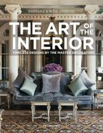 The Art of the Interior : Timeless Designs by the Master Decorators - Barbara Stoeltie