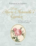From Marie Antoinette's Garden : An Eighteenth-Century Horticultural Album - Elisabeth de Feydeau