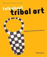 Talk About Tribal Art - Berenice Geoffroy-Schneiter