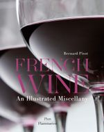 French Wine : An Illustrated Miscellany - Bernard Pivot