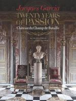 Jacques Garcia : Twenty Years of Passion : Chateau De Champs De Bataille - Alain Stella
