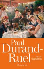 Paul Durand-Ruel : Memoirs of the First Impressionist Art Dealer (1831-1922) - Flavie Durand-Ruel
