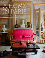 A Home in Paris : Interiors, Inspiration - Catherine Synave