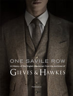 One Savile Row : A History of the English Gentleman from the Archives of Gieves & Hawkes - Marcus Binney