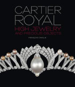 Cartier Royal : High Jewelry and Precious Objects - Francois Chaille