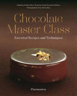 Chocolate Master Class : Essential Recipes and Techniques - Frederic Bau