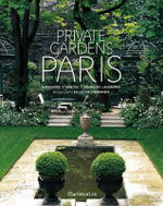Private Gardens of Paris - Alexandra D'Arnoux
