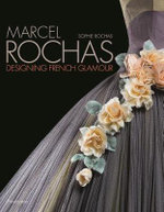 Marcel Rochas : Designing French Glamour - Sophie Rochas