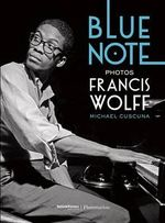 The Blue Note Photographs of Francis Wolff - Michael Cuscuna