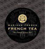 Mariage Freres French Tea : Three Centuries of Savoir-Faire - Alain Stella