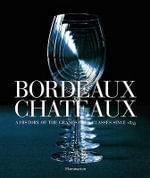 Bordeaux Chateaux : A History of the Grands Crus Classes Since 1855 - Franck Ferrand