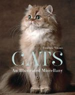 Cats : An Illustrated Miscellany - Frederic Vitoux