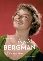 Ingrid Bergman : Romans, Essais, Poesie, Documents - Marine Baron