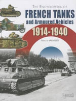 The Encyclopedia of French Tanks and Armoured Fighting Vehicles 1914-1940 : 1914-1940 - Francois Vauvillier