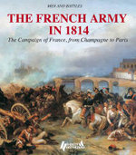 Soldiers of the French Army in 1814 : The Campaign of France, from Champagne to Paris
