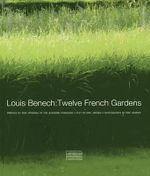Louis Benech : Twelve French Gardens - Eric Jansen