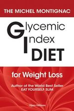 Glycemic Index Diet for Weight Loss : A Journey to Health and Healing - Michel Montignac