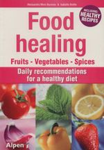 Food Healing : Fruits Vegetables Spices - Daily Recommendations For A Healthy Diet - Alessandra Moro-Buronzo
