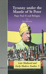 Tyranny under the Mantle of St Peter : Pope Paul II and Bologna (Bmems 5) - Ian Robertson
