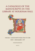 Manuscripts in the Library at Holkham Hall, Vol. 1, PT. 1 : Manuscripts from Italy to 1500, 1-399 - Suzanne Catherine Reynolds