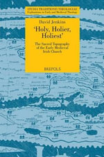 STT 04 Holy, Holier, Holiest: The Sacred Topography of the Early Medieval Irish Church, Jenkins : The Sacred Topography of the Early Medieval Irish Church - David H Jenkins