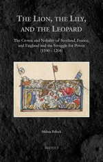 The Lion, the Lily, and the Leopard : The Crown and Nobility of Scotland, France, and England and the Struggle for Power (1100-1204) - Melissa Pollock