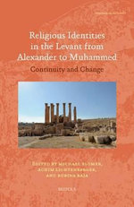 Religious Identities in the Levant from Alexander to Muhammed : Continuity and Change