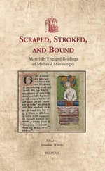 Scraped, Stroked, and Bound : Materially Engaged Readings of Medieval Manuscripts