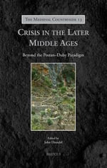 Crisis in the Later Middle Ages : Beyond the Postan-Duby Paradigm