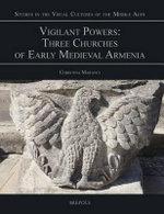 Vigilant Powers : Three Churches of Early Medieval Armenia - Christina Maranci