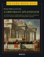 Corporate Splendour : Civic Group Portraits in Brabant 1585-1800: A Social, Typological, and Iconographic Approach - Beatrijs Wolters Van Der Wey
