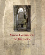 Visual Constructs of Jerusalem : Cultural Encounters in Late Antiquity and the Middle Ages