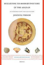 Byzantine to Modern Pottery in the Aegean : An Introduction and Field Guide - Joanita Vroom
