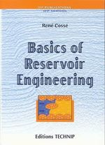 Basics of Reservoir Engineering : John S. Eastwood and the Control of Water in the W... - Rene Cosse