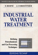 Industrial Water Treatment Refining Petrochemicals and Gas Processing Techniques : Essais, - Francois Berne