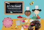 It's So Good! : 100 Real Food Recipes for Kids! - Rebecca Galera